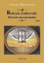 Okładka książki Baśń jak niedźwiedź. Historie amerykańskie. Część I Gabriel Maciejewski