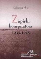 Okładka książki Zapiski konspiratora 1939-1945 Aleksander Klotz