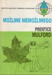 Okładka książki Możliwe niemożliwego. Zasady wzmacniania ducha i ciała, kształcenia siły woli i osiągnięcia prawdziwego szczęścia. Prentice Mulford