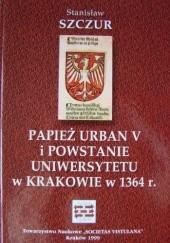 Okładka książki Papież Urban V i powstanie Uniwersytetu w Krakowie w 1364 r. Stanisław Szczur