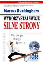 Okładka książki Wykorzystaj swoje silne strony - Użyj dźwigni swojego talentu Marcus Buckingham