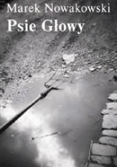 Okładka książki Psie Głowy Marek Nowakowski