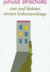 Okładka książki Cień pod blokiem Mirona Białoszewskiego Juliusz Strachota