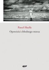 Okładka książki Opowieści chłodnego morza Paweł Huelle
