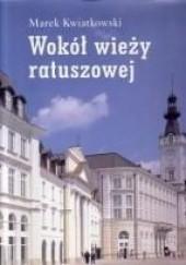 Okładka książki Wokół wieży ratuszowej Marek Kwiatkowski