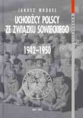 Okładka książki Uchodźcy polscy ze związku Sowieckiego 1942 - 1950 T. 8 Janusz Wróbel