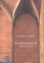Okładka książki Władysław IV i jego czasy Władysław Czapliński
