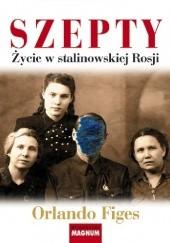 Okładka książki Szepty. Życie w stalinowskiej Rosji Orlando Figes