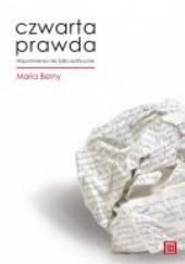 Okładka książki Czwarta prawda : wspomnienia nie tylko polityczne Maria Berny