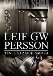 Okładka książki Ten, kto zabije smoka Leif GW Persson