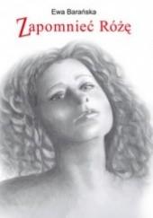 Okładka książki Zapomnieć Różę Ewa Barańska