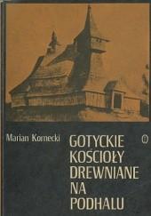 Okładka książki Gotyckie kościoły drewniane na Podhalu Marian Kornecki