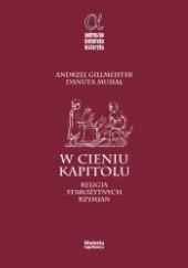 Okładka książki W cieniu Kapitolu.  Religia starożytnych Rzymian Danuta Musiał,Andrzej Gillmeister