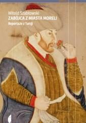 Okładka książki Zabójca z miasta moreli. Reportaże z Turcji Witold Szabłowski