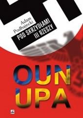 Okładka książki OUN i UPA pod skrzydłami III Rzeszy Adam Podhajecki