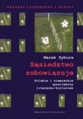 Okładka książki Sąsiedztwo zobowiązuje: polskie i niemieckie (pre)teksty literacko-kulturowe Marek Zybura