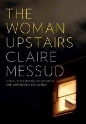Okładka książki The Woman Upstairs Claire Messud