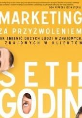 Okładka książki Marketing za przyzwoleniem. Jak zmienić obcych ludzi w znajomych, a znajomych w klientów Seth Godin