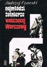 Okładka książki Najmłodsi żołnierze walczącej Warszawy