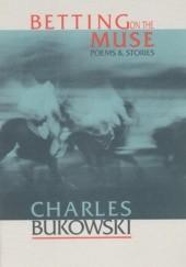 Okładka książki Betting on the Muse: Poems & Stories Charles Bukowski