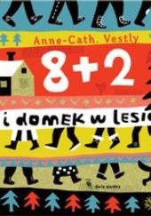 Okładka książki 8 + 2 i domek w lesie Anne-Cath. Vestly,Marianna Oklejak