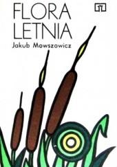 Okładka książki Flora letnia. Przewodnik do oznaczania dziko rosnących letnich pospolitych roślin zielnych Jakub Mowszowicz