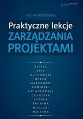 Okładka książki Praktyczne lekcje zarządzania projektami Michał Kopczewski