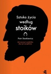 Okładka książki Sztuka życia według stoików Piotr Stankiewicz
