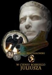 Okładka książki W cieniu boskiego Juliusza Maciej Milczanowski
