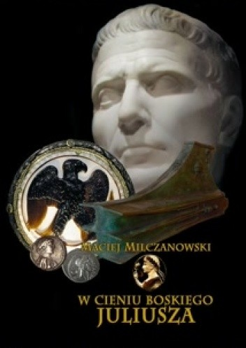W Cieniu Boskiego Juliusza Maciej Milczanowski 212131