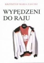 Okładka książki Wypędzeni do raju Krzysztof  Maria Załuski