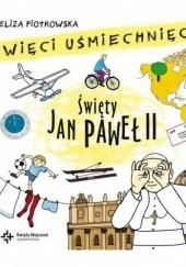 Okładka książki Święty Jan Paweł II. Święci uśmiechnięci Eliza Piotrowska