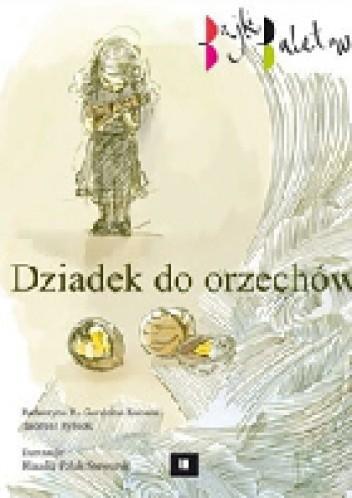 Okładka książki Dziadek do orzechów. Bajki baletowe Katarzyna Gardzina-Kubała,Tadeusz Rybicki