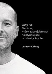 Okładka książki Jony Ive Leander Kahney