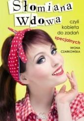 Okładka książki Słomiana wdowa czyli kobieta do zadań specjalnych Iwona Czarkowska