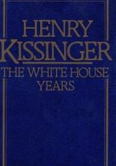 Okładka książki The White House Years Henry Kissinger