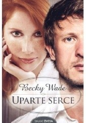 Okładka książki Uparte serce Becky Wade