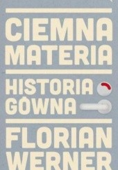 Okładka książki Ciemna materia. Historia gówna Florian Werner