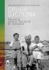 Okładka książki Druga ojczyzna. Polskie dzieci tułacze w Indiach Anuradha Bhattacharjee