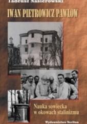 Okładka książki Iwan Pietrowicz Pawłow. Nauka sowiecka w okowach stalinizmu Tadeusz Nasierowski