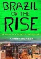 Okładka książki Brazil on the Rise. The Story of a Country Transformed Larry Rohter