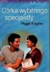 Okładka książki Córka wybitnego specjalisty Maggie Kingsley