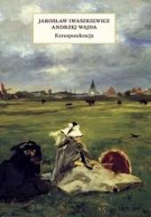 Okładka książki Korespondencja Andrzej Wajda,Jarosław Iwaszkiewicz