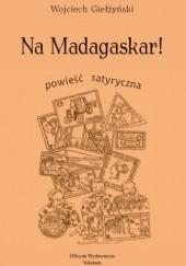 Okładka książki Na Madagaskar! Wojciech Giełżyński