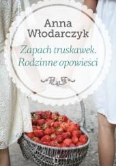 Okładka książki Zapach truskawek. Rodzinne opowieści Anna Włodarczyk
