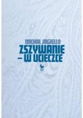 Okładka książki Zszywanie - w ucieczce Michał Jagiełło