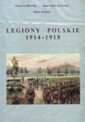 Okładka książki Legiony Polskie 1914-1918 - Zarys historii militarnej i politycznej Wacława Milewska,Maria Zientara,Janusz Tadeusz Nowak