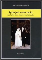 Okładka książki Życie jest warte życia. Nauka o małżeństwie Jan Robert Kobyłecki