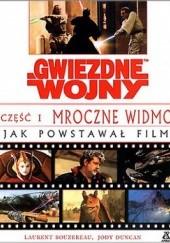 Okładka książki Gwiezdne Wojny Część I Mroczne Widmo - Jak powstawał film Jody Duncan,Laurent Bouzereau