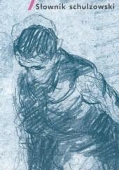 Okładka książki Słownik schulzowski praca zbiorowa,Jerzy Jarzębski,Włodzimierz Bolecki,Stanisław Rosiek